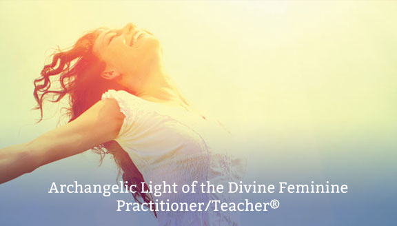 Archangelic Light of the Divine Feminine Practitioner/Teacher®